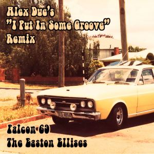 "Cover: The Easton Ellises – Falcon 69 [Alex Due's ""I Put In Some Groove"" Remix]"